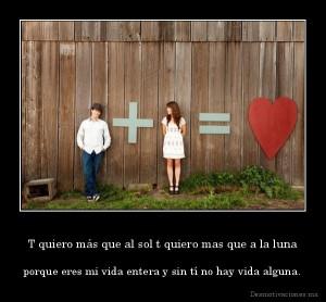 desmotivaciones.mx_T-quiero-ms-que-al-sol-t-quiero-mas-que-a-la-luna-porque-eres-mi-vida-entera-y-sin-t-no-hay-vida-alguna_133843302917