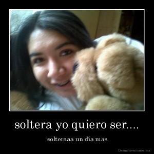 desmotivaciones.mx_soltera-yo-quiero-ser....-solteraaa-un-da-mas_132949719047
