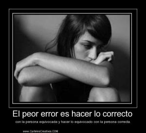 1382311571-el-peor-error-es-hacer-lo-correcto--con-la-persona-equivocada