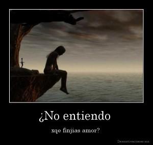 desmotivaciones.mx_No-entiendo-xqe-finjias-amor-_133606484190