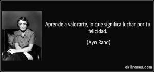 frase-aprende-a-valorarte-lo-que-significa-luchar-por-tu-felicidad-ayn-rand-180691