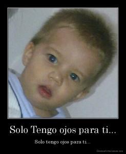 desmotivaciones.mx_Solo-Tengo-ojos-para-ti...-Solo-tengo-ojos-para-ti_13336758405