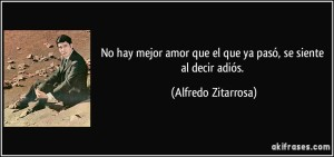 frase-no-hay-mejor-amor-que-el-que-ya-paso-se-siente-al-decir-adios-alfredo-zitarrosa-179446