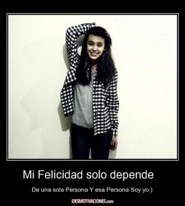 Mi felicidad solo depende  de una sola persona y esa persona soy yo