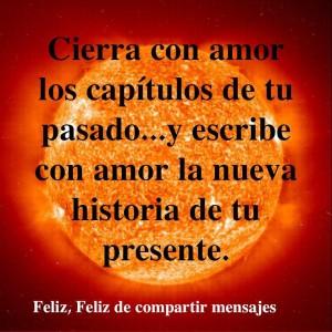 Cierra con amor los capitulos de tu pasado...