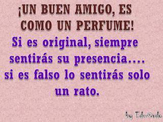 Un buen amigo es como un perfumen