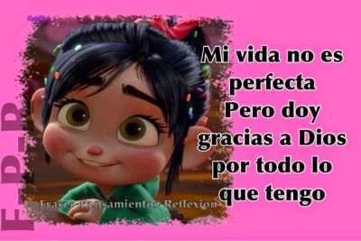 Mi vida no es perfecta pero doy gracias a dios por lo que tengo